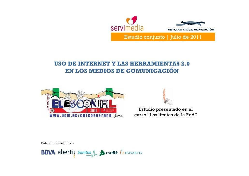 Estudio conjunto | Julio de 2011        USO DE INTERNET Y LAS HERRAMIENTAS 2.0           EN LOS MEDIOS DE COMUNICACIÓN    ...