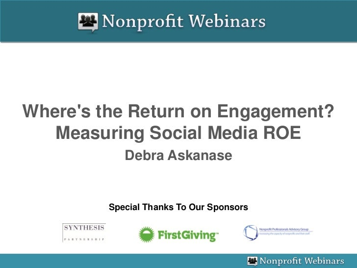 Wheres the Return on Engagement?   Measuring Social Media ROE            Debra Askanase         Special Thanks To Our Spon...