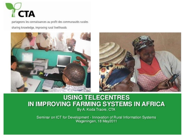Using TelecentrEs <br />in improving Farming systems in Africa<br />By A. Koda Traore, CTA<br />Seminar on ICT for Develop...