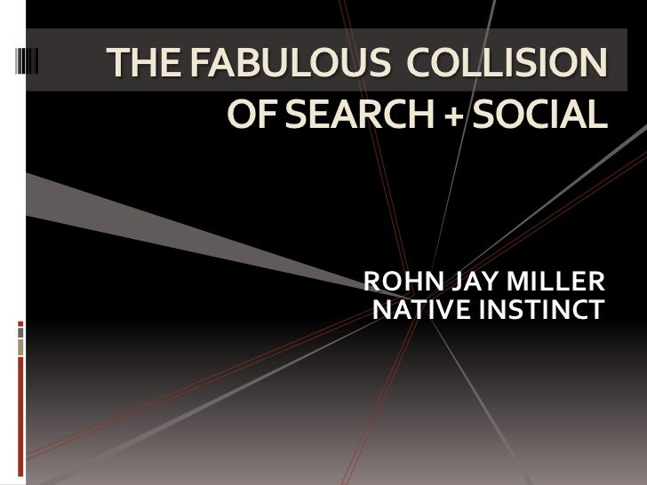 THE FABULOUS  COLLISION  OF SEARCH + SOCIAL <br />ROHN JAY MILLER<br />NATIVE INSTINCT<br />