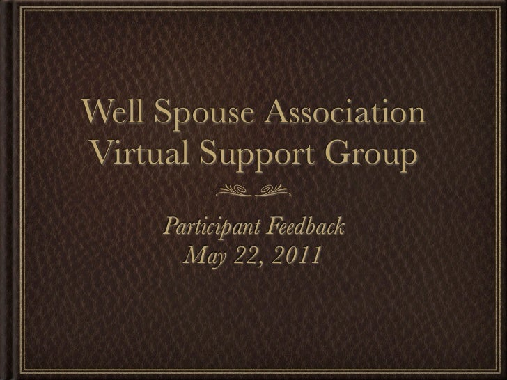 Well Spouse AssociationVirtual Support Group     Participant Feedback       May 22, 2011