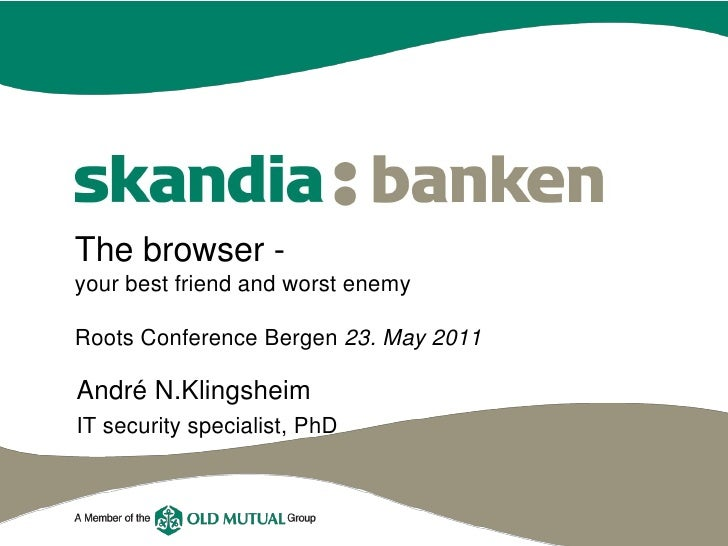 The browser -your best friend and worst enemyRoots Conference Bergen 23. May 2011André N.KlingsheimIT security specialist,...