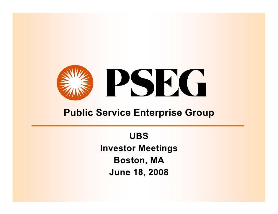 Public Service Enterprise Group                UBS        Investor Meetings           Boston, MA          June 18, 2008