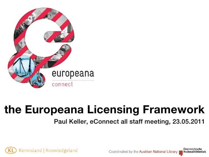 the Europeana Licensing Framework        Paul Keller, eConnect all staff meeting, 23.05.2011