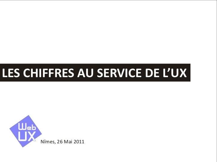 Les chiffres au service de l'UX<br />Nîmes, 26 Mai 2011<br />
