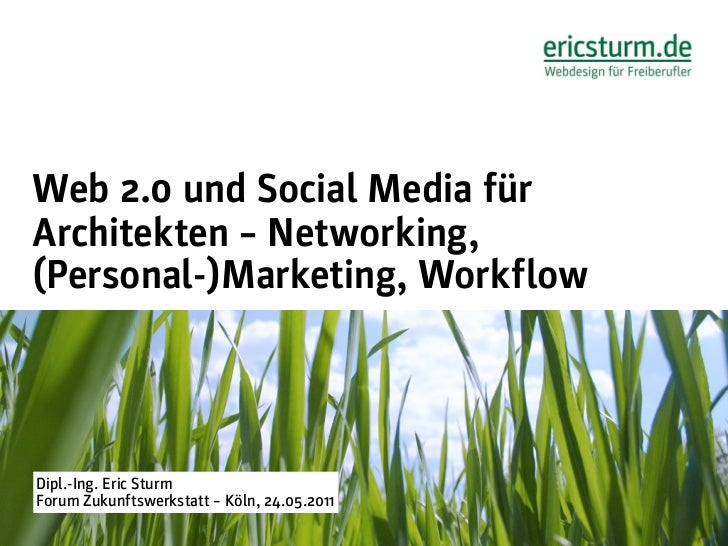Web 2.0 und Social Media fürArchitekten – Networking,(Personal-)Marketing, WorkflowDipl.-Ing. Eric SturmForum Zukunftswerk...