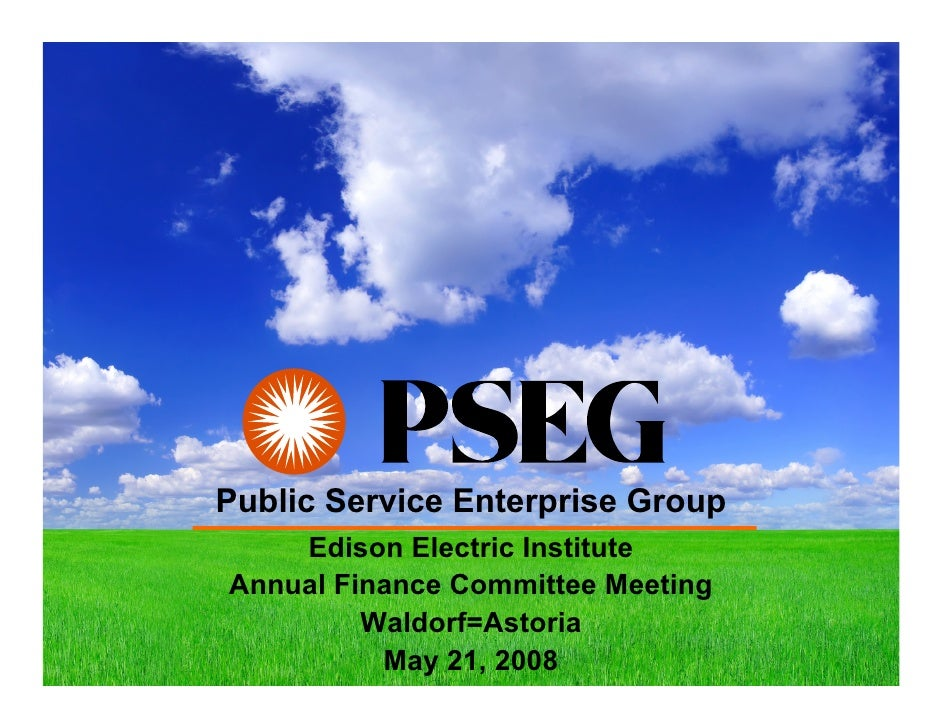Public Service Enterprise Group     Edison Electric Institute Annual Finance Committee Meeting          Waldorf=Astoria   ...