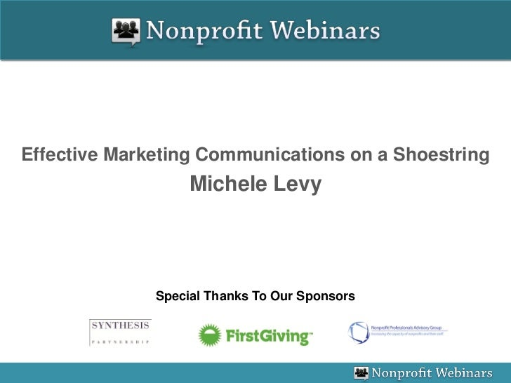 Effective Marketing Communications on a Shoestring                   Michele Levy              Special Thanks To Our Spons...