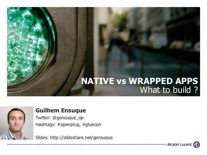 NATIVE vs WRAPPED APPSWhat to build ?<br />Guilhem Ensuque<br />Twitter: @gensuque_op<br />Hashtags: #openplug, #gluecon<b...