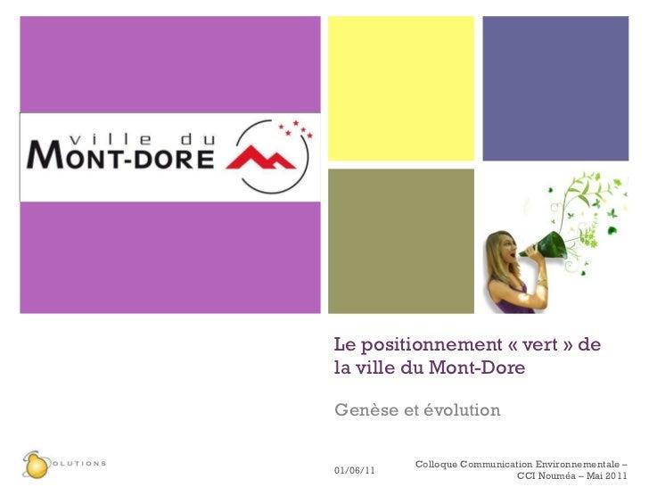 Le positionnement «vert» de la ville du Mont-Dore Genèse et évolution 01/06/11 Colloque Communication Environnementale –...