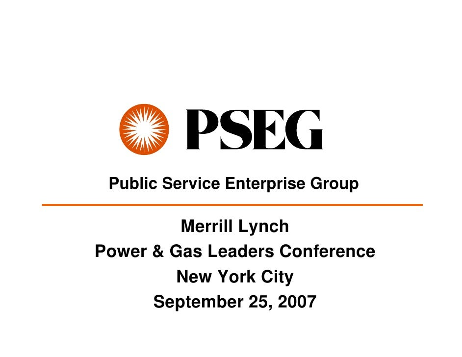 Public Service Enterprise Group           Merrill Lynch Power & Gas Leaders Conference         New York City       Septemb...