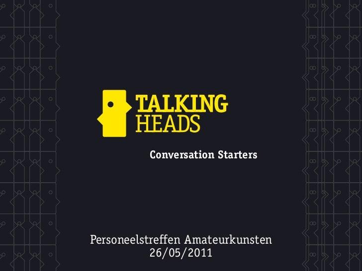 Conversation StartersPersoneelstreffen Amateurkunsten           26/05/2011