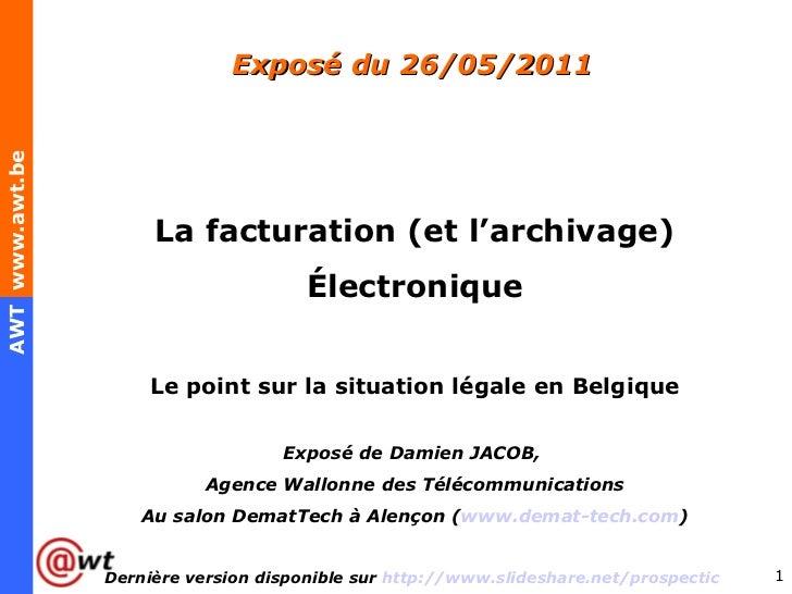 Exposé du 26/05/2011 <ul><li>La facturation (et l'archivage) </li></ul><ul><li>Électronique </li></ul><ul><li>Le point sur...