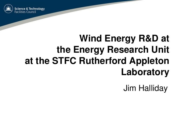 Wind Energy R&D at        the Energy Research Unitat the STFC Rutherford Appleton                     Laboratory          ...