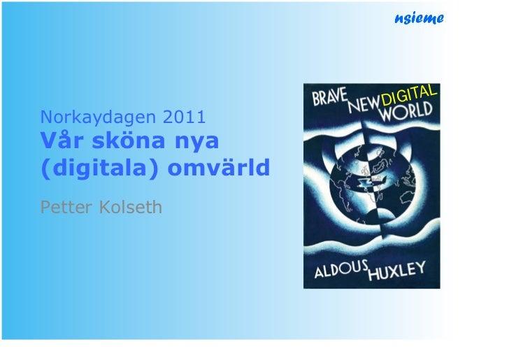 DI GITALNorkaydagen 2011Vår sköna nya(digitala) omvärldPetter Kolseth