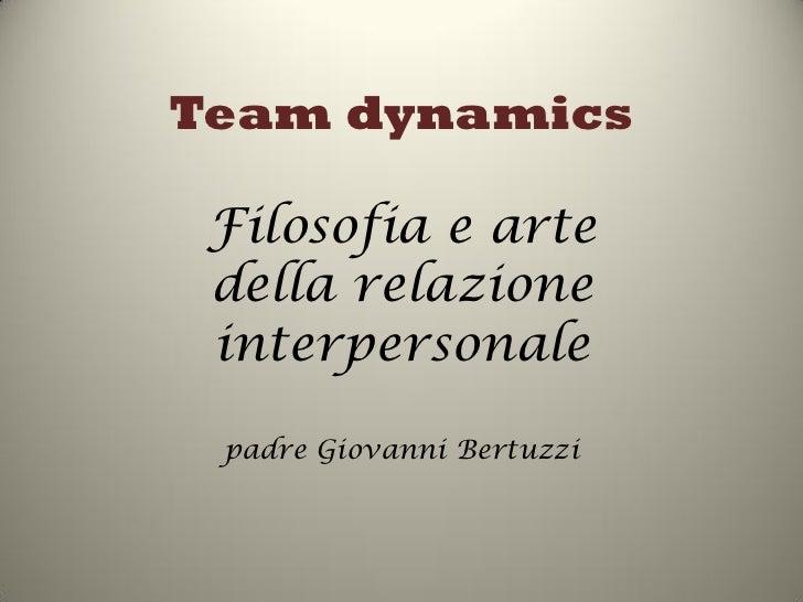Team dynamics Filosofia e arte della relazione interpersonale padre Giovanni Bertuzzi
