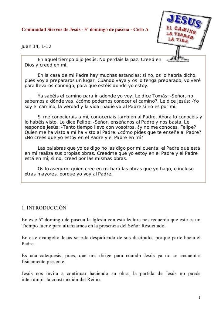 Comunidad Siervos de Jesús - 5º domingo de pascua - Ciclo AJuan 14, 1-12       En aquel tiempo dijo Jesús: No perdáis la p...
