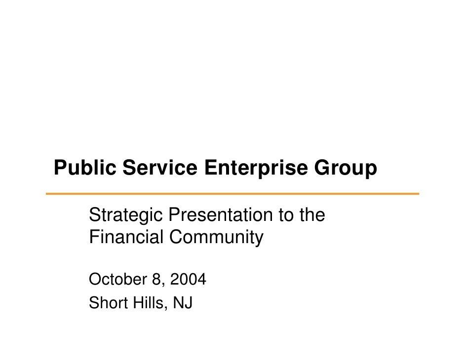 Public Service Enterprise Group     Strategic Presentation to the    Financial Community     October 8, 2004    Short Hill...