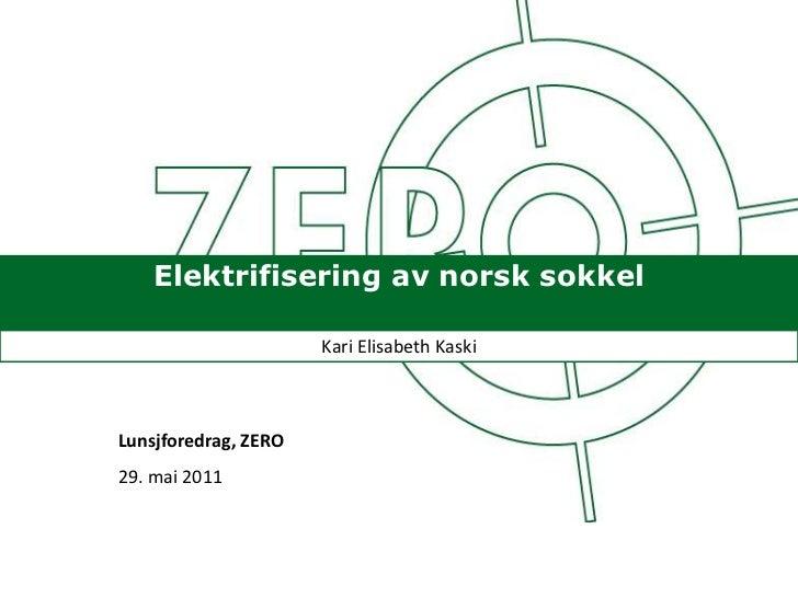 Elektrifisering av norsk sokkel<br />Kari Elisabeth Kaski<br />Lunsjforedrag, ZERO<br />29. mai 2011<br />