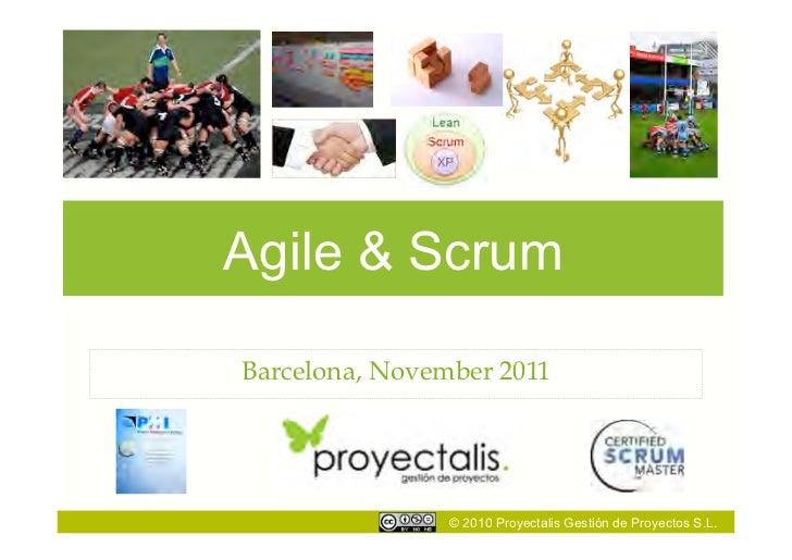 Agile & ScrumBarcelona, November 2011                © 2010 Proyectalis Gestión de Proyectos S.L.