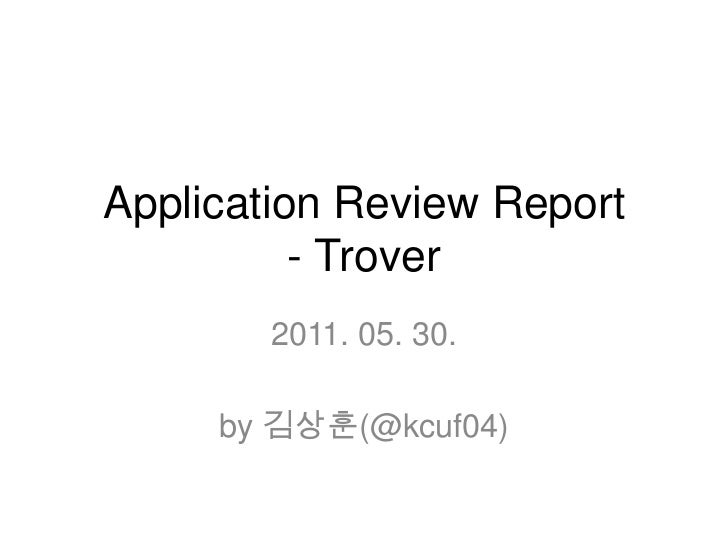 Application Review Report- Trover<br />2011. 05. 30.<br />by 김상훈(@kcuf04)<br />