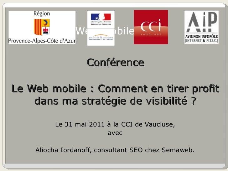 Conférence Web mobile <ul><li>Conférence </li></ul><ul><li>Le Web mobile : Comment en tirer profit dans ma stratégie de vi...