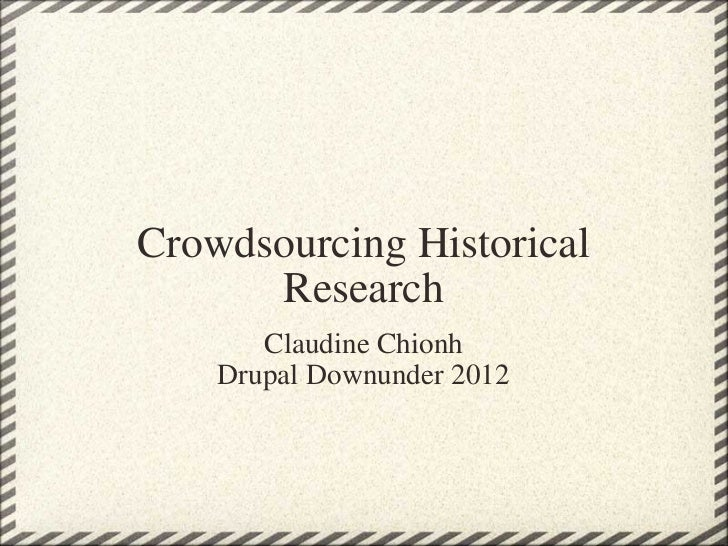 Crowdsourcing Historical Research Claudine Chionh Drupal Downunder 2012