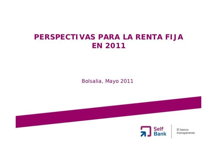 PERSPECTIVAS PARA LA RENTA FIJA           EN 2011         Bolsalia, Mayo 2011