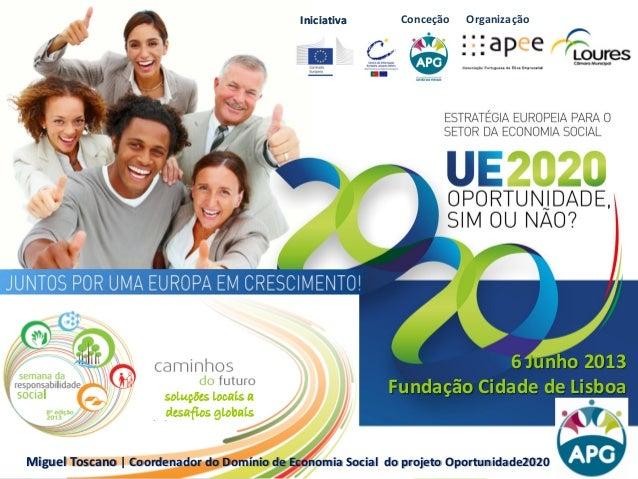 IniciativaIniciativa 6 Junho 2013 Fundação Cidade de Lisboa OrganizaçãoConceção Miguel Toscano | Coordenador do Domínio de...