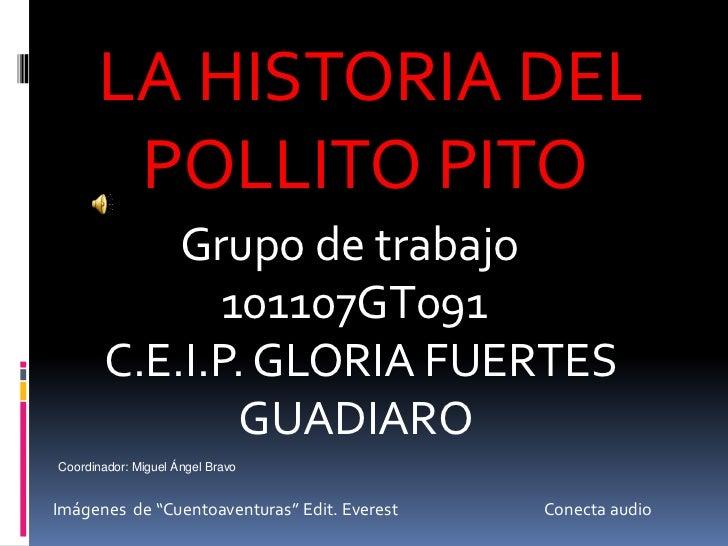 LA HISTORIA DEL       POLLITO PITO           Grupo de trabajo             101107GT091       C.E.I.P. GLORIA FUERTES       ...