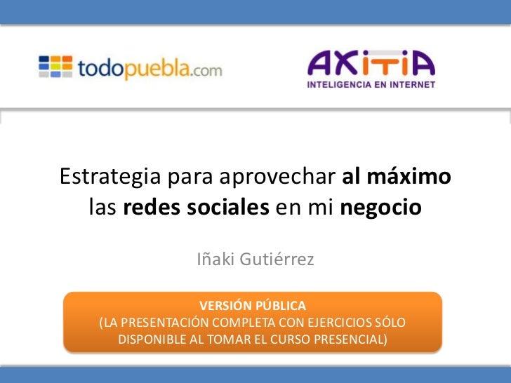 Estrategia para aprovechar al máximo   las redes sociales en mi negocio                 Iñaki Gutiérrez                  V...