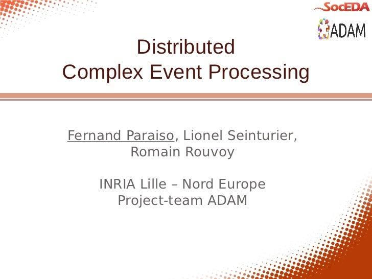 DistributedComplex Event ProcessingFernand Paraiso, Lionel Seinturier,         Romain Rouvoy    INRIA Lille – Nord Europe ...