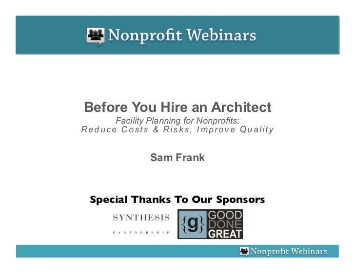 Before You Hire an Architect      Facility Planning for Nonprofits:Reduce Costs & Risks, Improve Quality              Sam ...