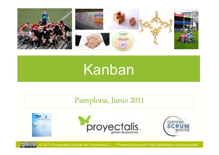 Kanban                     Pamplona, Junio 2011© 2011 Proyectalis Gestión de Proyectos S.L. – Presentaciones en http://sli...