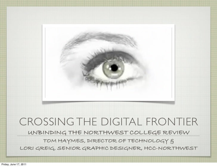 CROSSING THE DIGITAL FRONTIER                        UNBINDING THE NORTHWEST COLLEGE REVIEW                      TOM HAYME...