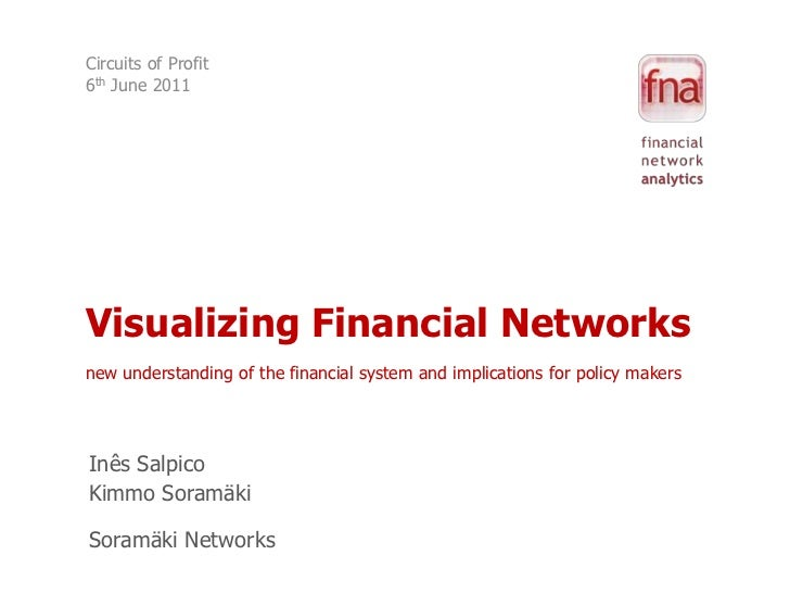 Circuits of Profit6th June 2011<br />Visualizing Financial Networksnew understanding of the financial system and implicati...