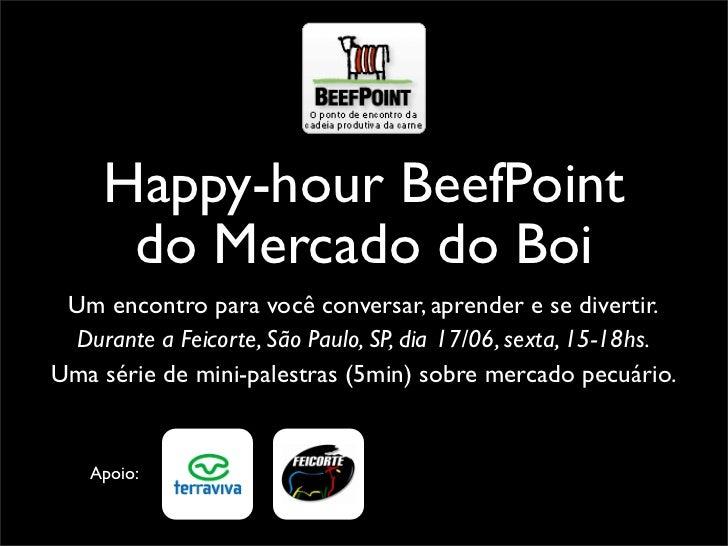 Happy-hour BeefPoint      do Mercado do Boi Um encontro para você conversar, aprender e se divertir. Durante a Feicorte, S...