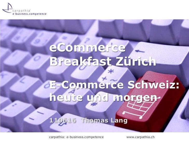 eCommerce Breakfast Zürich E-Commerce Schweiz: heute und morgen<br />110616Thomas Lang<br />