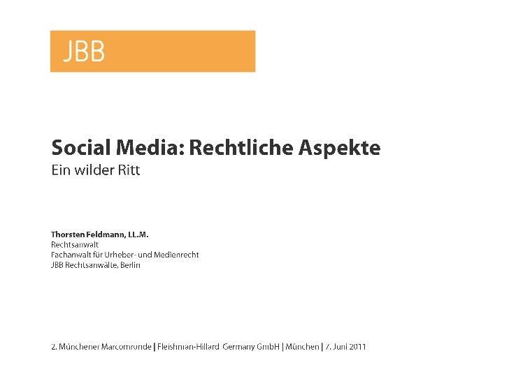 Social Media: Rechtliche Aspekte<br />Ein wilder Ritt<br />Thorsten Feldmann, LL.M.<br />Rechtsanwalt<br />Fachanwalt für ...