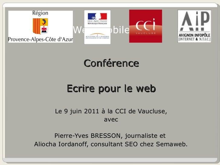 Conférence Web mobile <ul><li>Conférence </li></ul><ul><li>Ecrire pour le web </li></ul><ul><li>Le 9 juin 2011 à la CCI de...