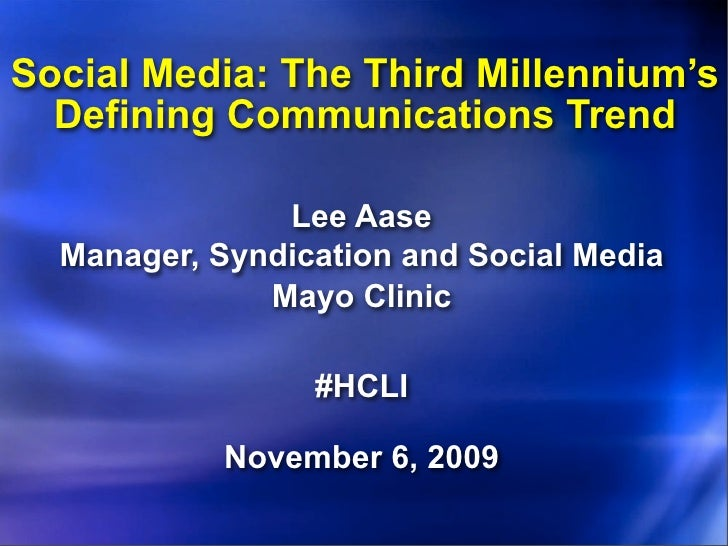 Social Media: The Third Millennium's   Defining Communications Trend                 Lee Aase   Manager, Syndication and S...