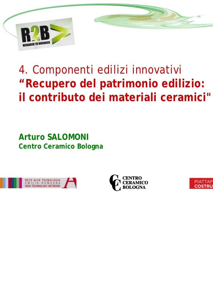 """4. Componenti edilizi innovativi""""Recupero del patrimonio edilizio:il contributo dei materiali ceramici""""Arturo SALOMONICent..."""