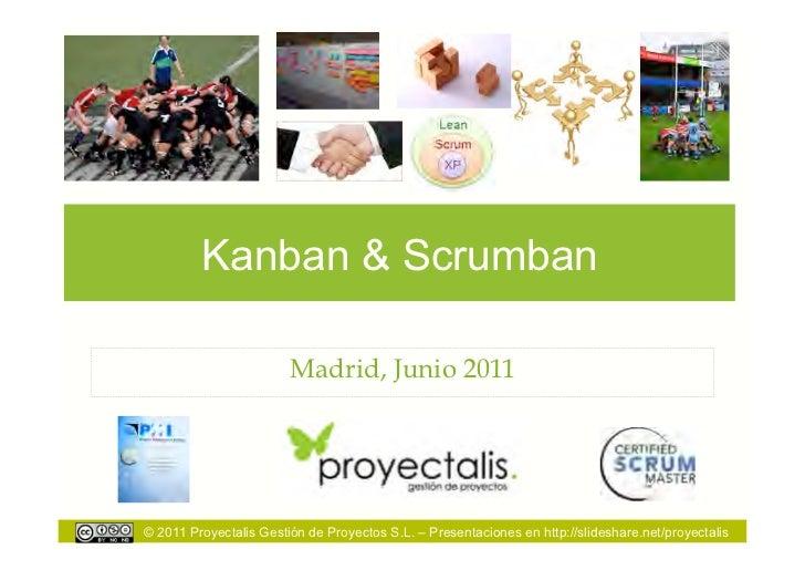 Kanban & Scrumban                        Madrid, Junio 2011© 2011 Proyectalis Gestión de Proyectos S.L. – Presentaciones e...