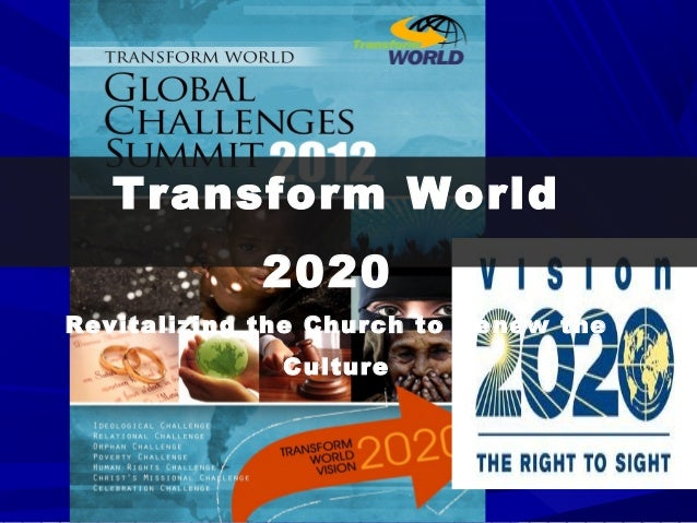 Transform World             2020Revitalizing the Church to Renew the              Culture