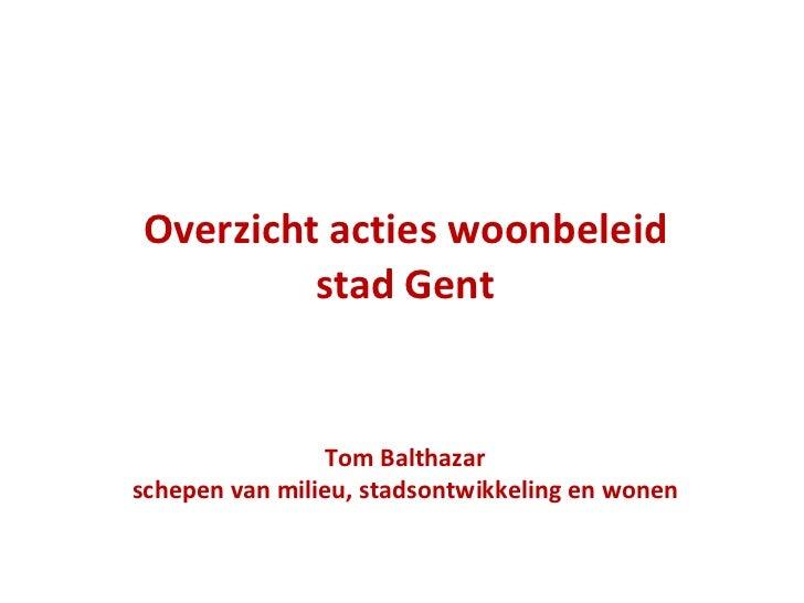 Overzicht acties woonbeleid stad Gent Tom Balthazar schepen van milieu, stadsontwikkeling en wonen