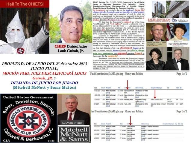 CHIEF District Judge Louis Guirola, Jr.  PROPUESTA DE ALIVIO DEL 23 de octubre 2013 JUICIO FINAL; MOCIÓN PARA JUEZ DESCALI...