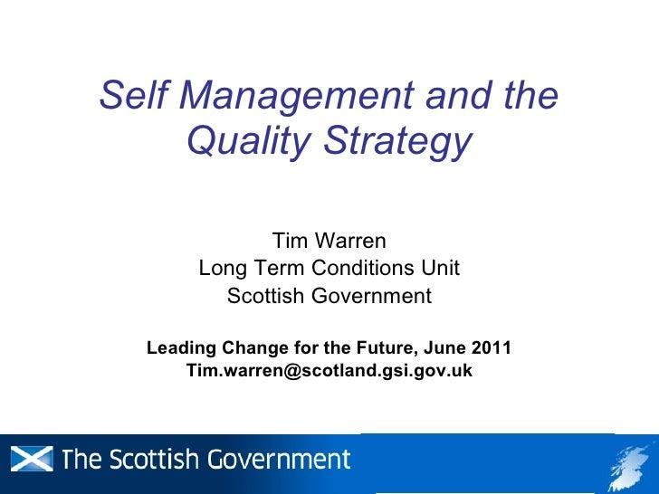 Self Management and the Quality Strategy <ul><li>Tim Warren </li></ul><ul><li>Long Term Conditions Unit </li></ul><ul><li>...
