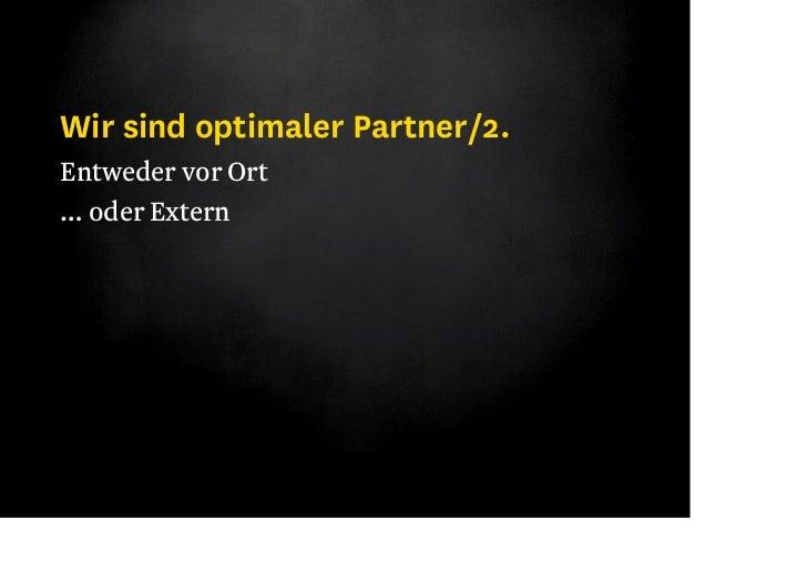Wir sind optimaler Partner/3Entweder mit klassischer Projektsteuerung und–produktion… oder mit unseren AgilenEntwicklungsm...