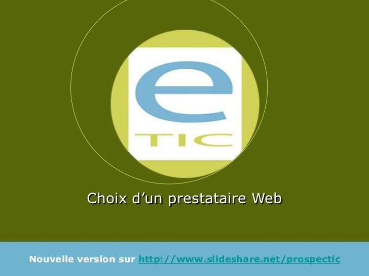 Choix d'un prestataire WebNouvelle version sur http://www.slideshare.net/prospectic