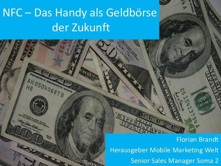 NFC – Das Handy als Geldbörse         der Zukunft                                         Florian Brandt                  ...